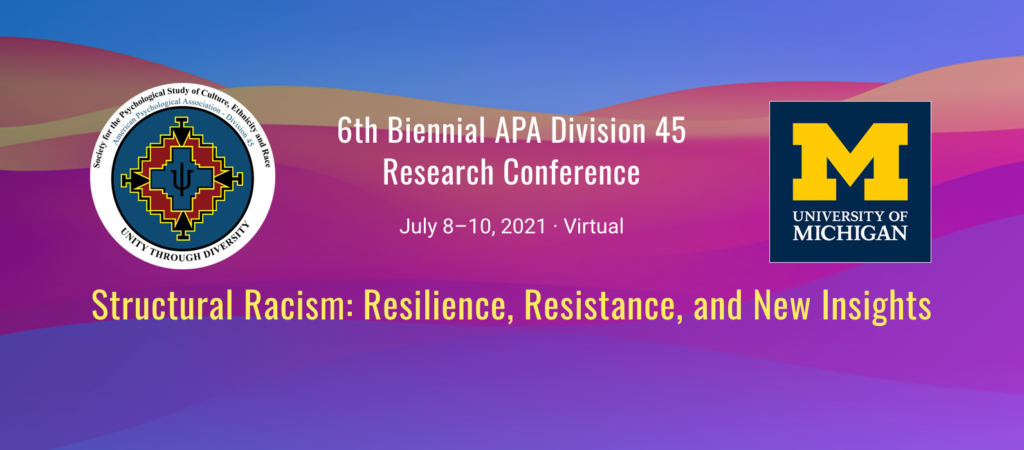 6th Biennial APA Division 45 Research Conference July 8-10 - Virtual